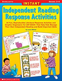 Instant Independent Reading Response Activities: 50 Fun, Reproducible Literature-Response Activities and Graphic Organizers—for ANY BOOK—That Help Kids Manage Their Own Independent Reading and Build Important Skills