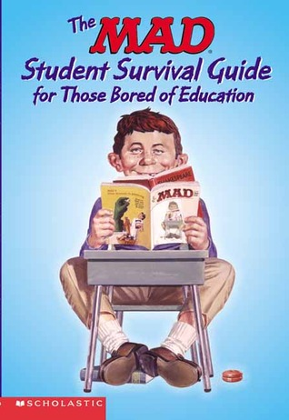 The Mad Student Survival Guide for Those Bored of Education: By the Usual Gang of Idiots