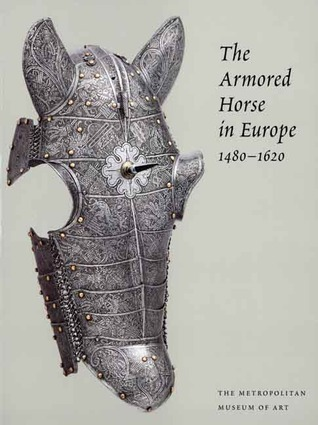 The Armored Horse in Europe 1480 1620