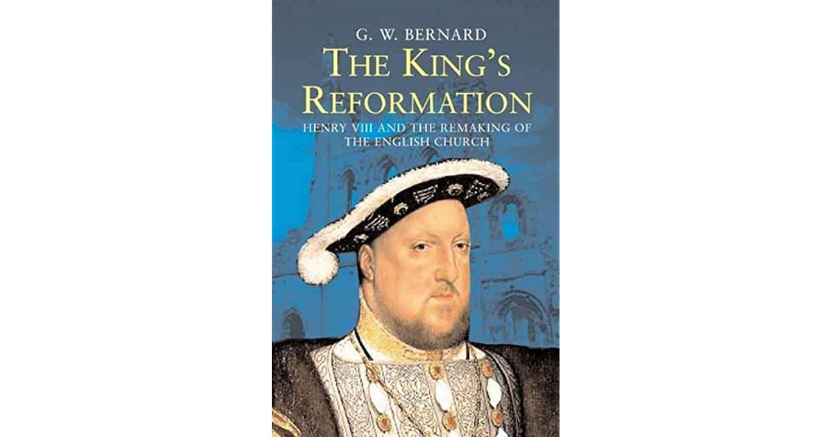 The kings reformation henry viii and the remaking of the english the kings reformation henry viii and the remaking of the english church by gw bernard fandeluxe Gallery