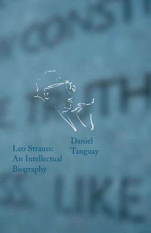 Leo Strauss: An Intellectual Biography