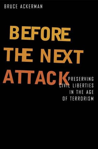 Before the Next Attack: Preserving Civil Liberties in an Age of Terrorism
