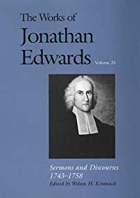 The Works of Jonathan Edwards, Vol. 25: Sermons and Discourses, 1743-1758