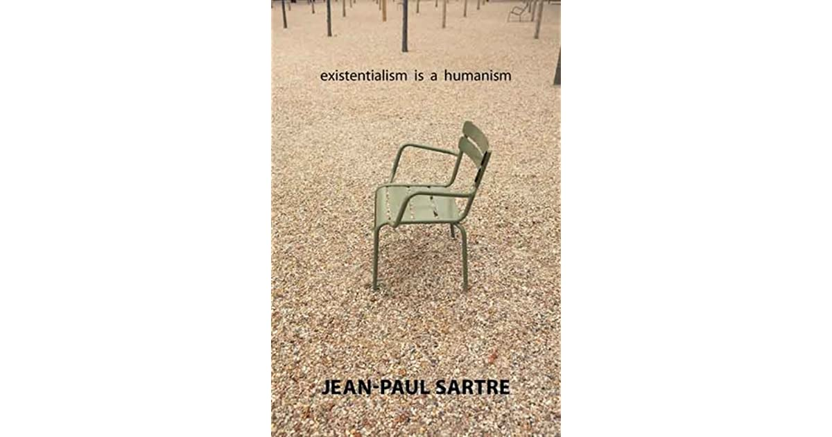 existentialism is a humanism Existentialism is a humanism my purpose here is to defend existentialism against some charges that have been brought against it first, it has been blamed for encouraging people to remain in a state of quietism and despair.