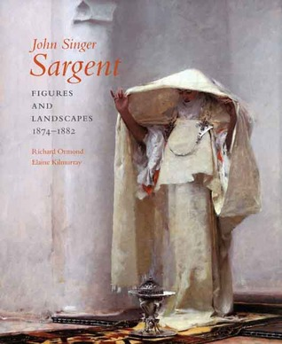John Singer Sargent: Figures and Landscapes, 1874-1882; Complete Paintings: Volume IV