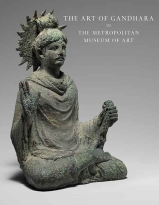 The Art of Gandhara in The Metropolitan Museum of Art