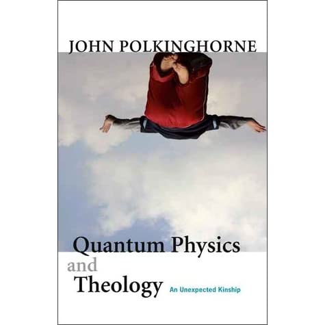Quantum Physics and Theology: An Unexpected Kinship by John C
