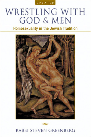 Wrestling with God and Men: Homosexuality in the Jewish Tradition