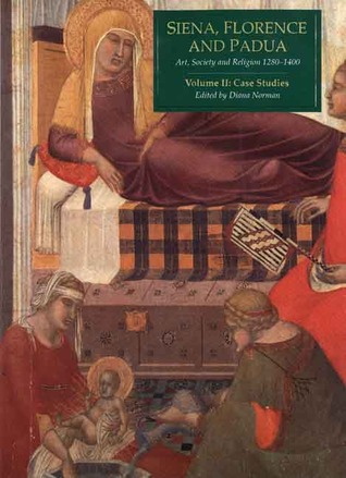 Siena, Florence, And Padua: Art, Society, And Religion 1280 1400.  Volume II: Case Studies