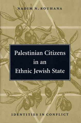 Palestinian Citizens in an Ethnic Jewish State: Identities in Conflict