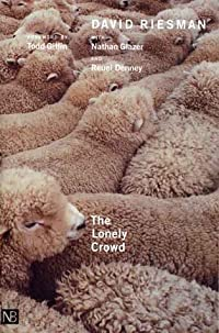 The Lonely Crowd: A Study of the Changing American Character