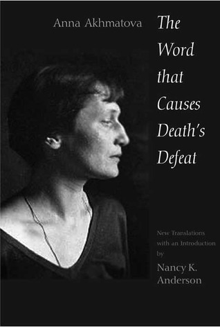 Anna Akhmatova - The Word That Causes Deaths Defeat