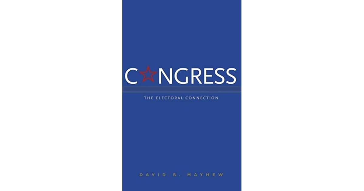 an analysis of the book congress the electoral connection by david mayhew Fri, jan 5 1 read p 335 - 343 (to the organization of congress) 2 in the readings book, read congress: the electoral connection by david mayhew, p 141.