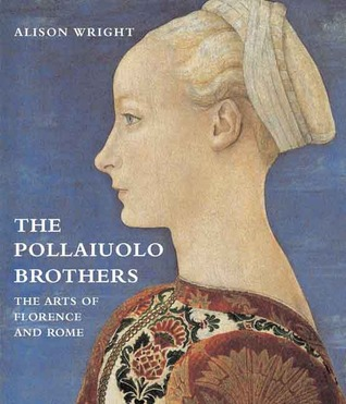 The Pollaiuolo Brothers: The Arts of Florence and Rome