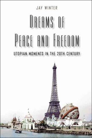 Dreams of Peace and Freedom Utopian Moments in the Twentieth Century