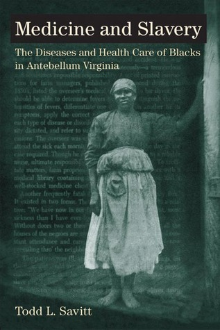 Medicine and Slavery: The Diseases and Health Care of Blacks in Antebellum Virginia