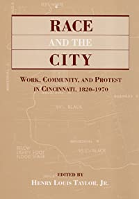RACE  THE CITY: Work, Community, and Protest in Cincinnati, 1820-1970