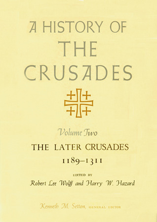 A History of the Crusades, Volume II: The Later Crusades, 1189-1311