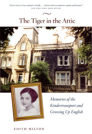 The Tiger in the Attic Memories of the Kindertransport and Growing Up English
