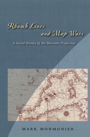 Rhumb Lines and Map Wars by Mark Monmonier