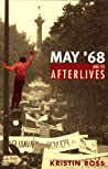May '68 and Its Afterlives