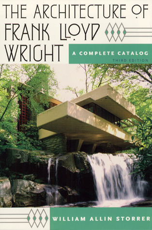The Architecture of Frank Lloyd Wright: A Complete Catalog