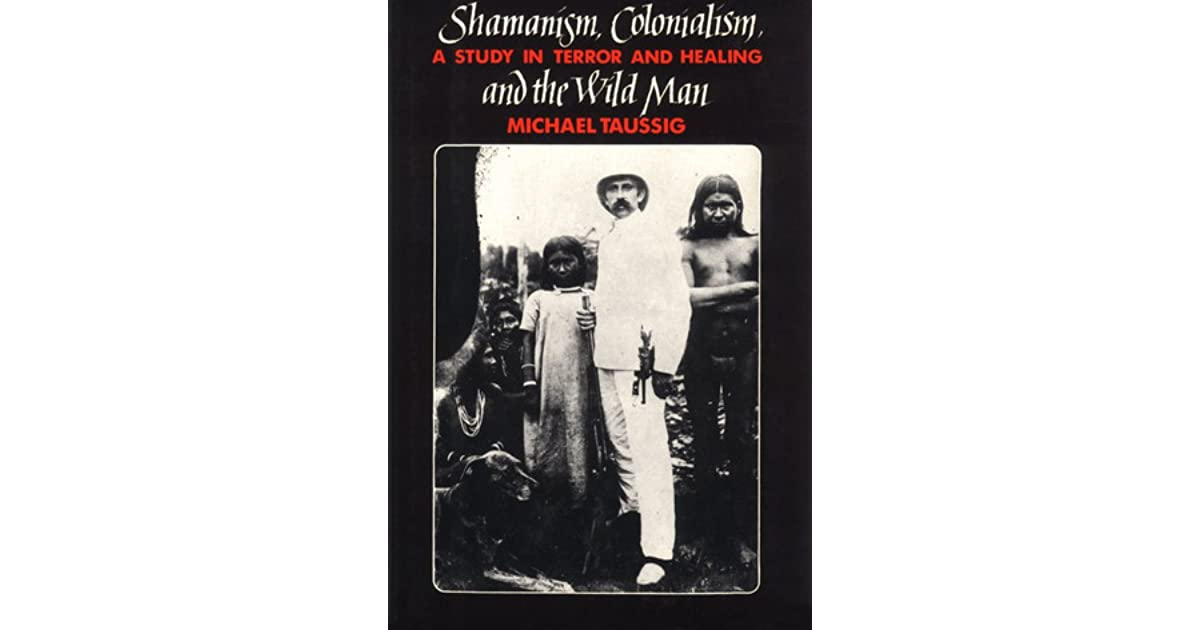 Shamanism, Colonialism, and the Wild Man: A Study in Terror