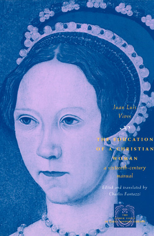 The Education of a Christian Woman: A Sixteenth-Century Manual