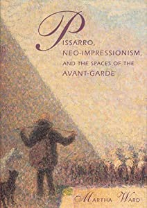 Pissarro, Neo-Impressionism, and the Spaces of the Avant-Garde