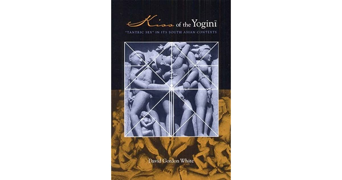 Kiss of the Yogini: Tantric Sex in its South Asian Contexts