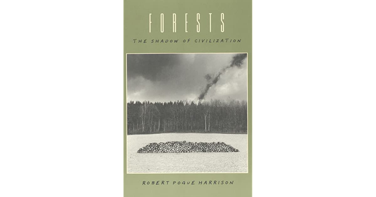 Forests the shadow of civilization by robert pogue harrison fandeluxe Choice Image