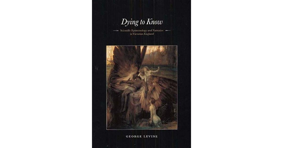 Dying to Know: Scientific Epistemology and Narrative in Victorian England