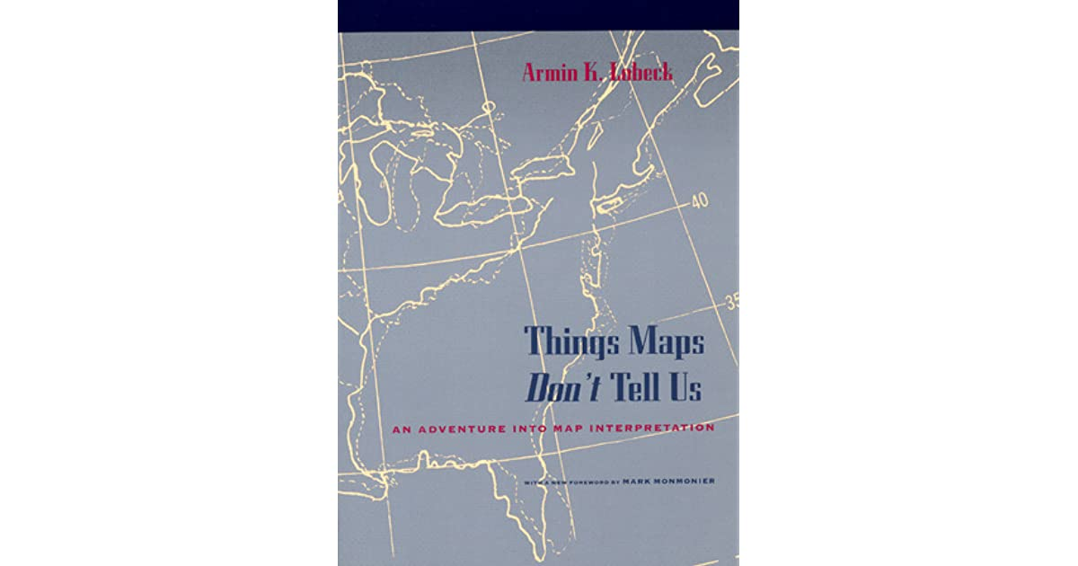 Things Maps Don\'t Tell Us: An Adventure into Map Interpretation by ...