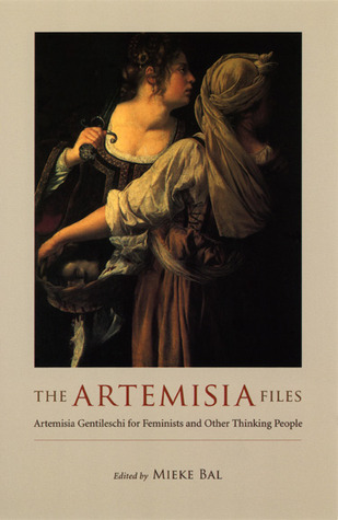 The Artemisia Files: Artemisia Gentileschi for Feminists and Other Thinking People