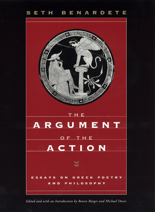 The-Argument-of-the-Action-Essays-on-Greek-Poetry-and-Philosophy-