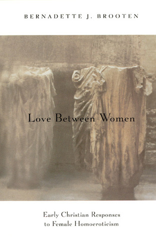Love Between Women: Early Christian Responses to Female Homoeroticism