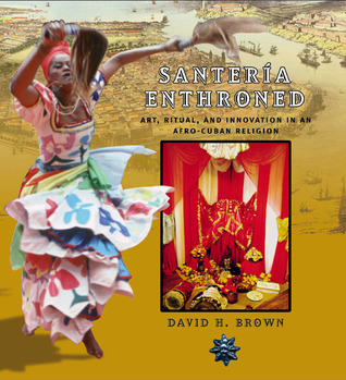 Santeria Enthroned: Art, Ritual, and Innovation in an Afro