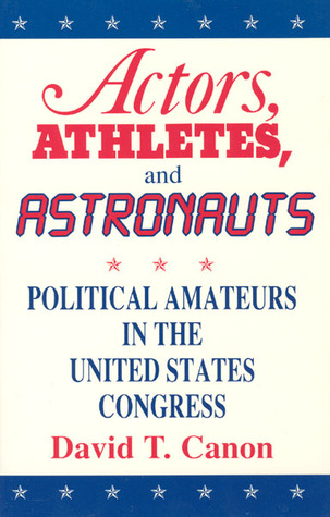 Actors, Athletes, and Astronauts: Political Amateurs in the United States Congress