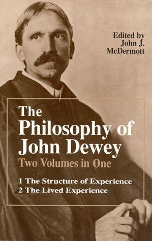 The Philosophy of John Dewey: Volume 1. The Structure of Experience, Volume 2: The Lived Experience