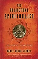 The Reluctant Spiritualist (CANCELLED): The Life of Maggie Fox