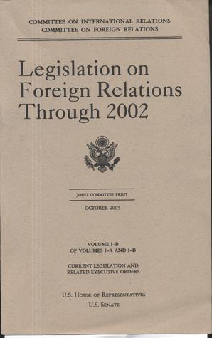 Legislation on Foreign Relations through 2002, V. 1-B: Current Legislation and Related Executive Orders, October 2003