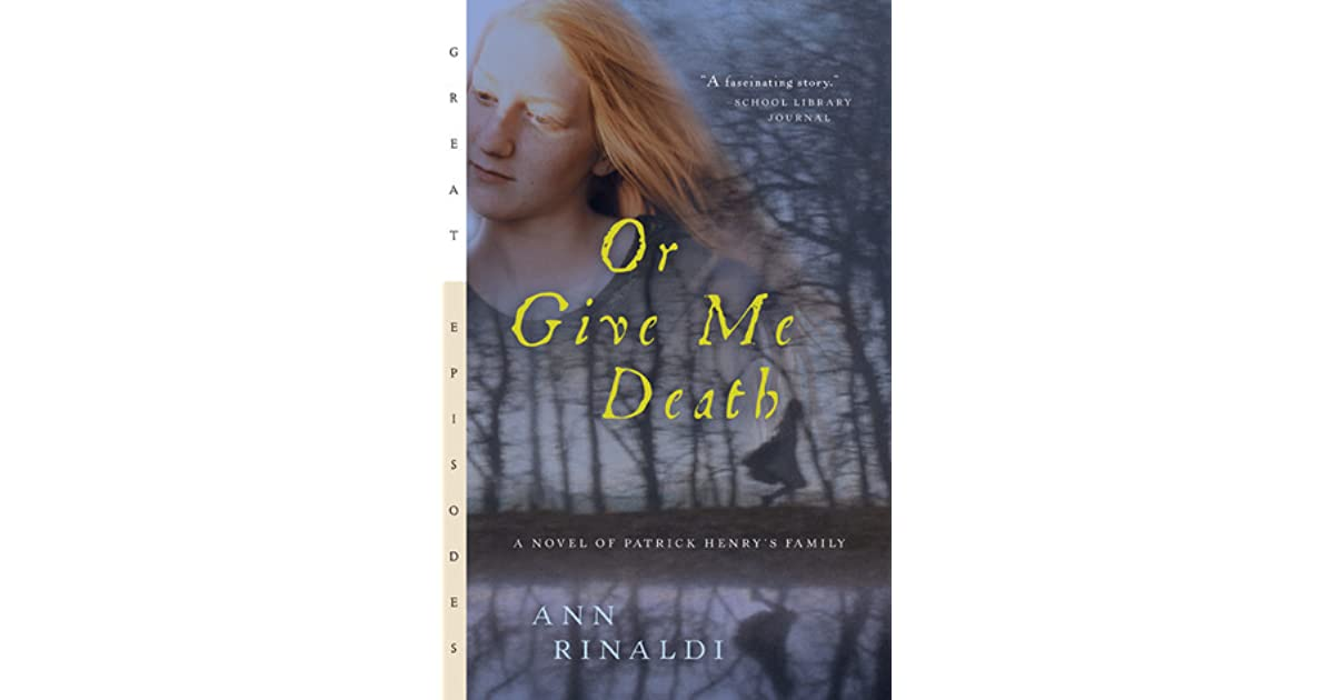 Or give me death a novel of patrick henrys family by ann rinaldi fandeluxe PDF