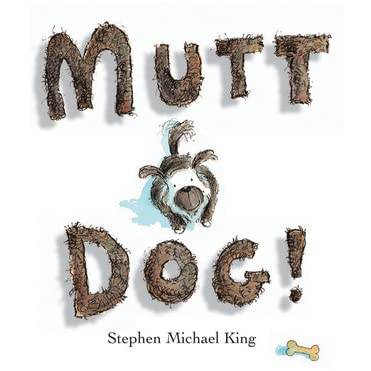 Mutt Dog! by Stephen Michael King