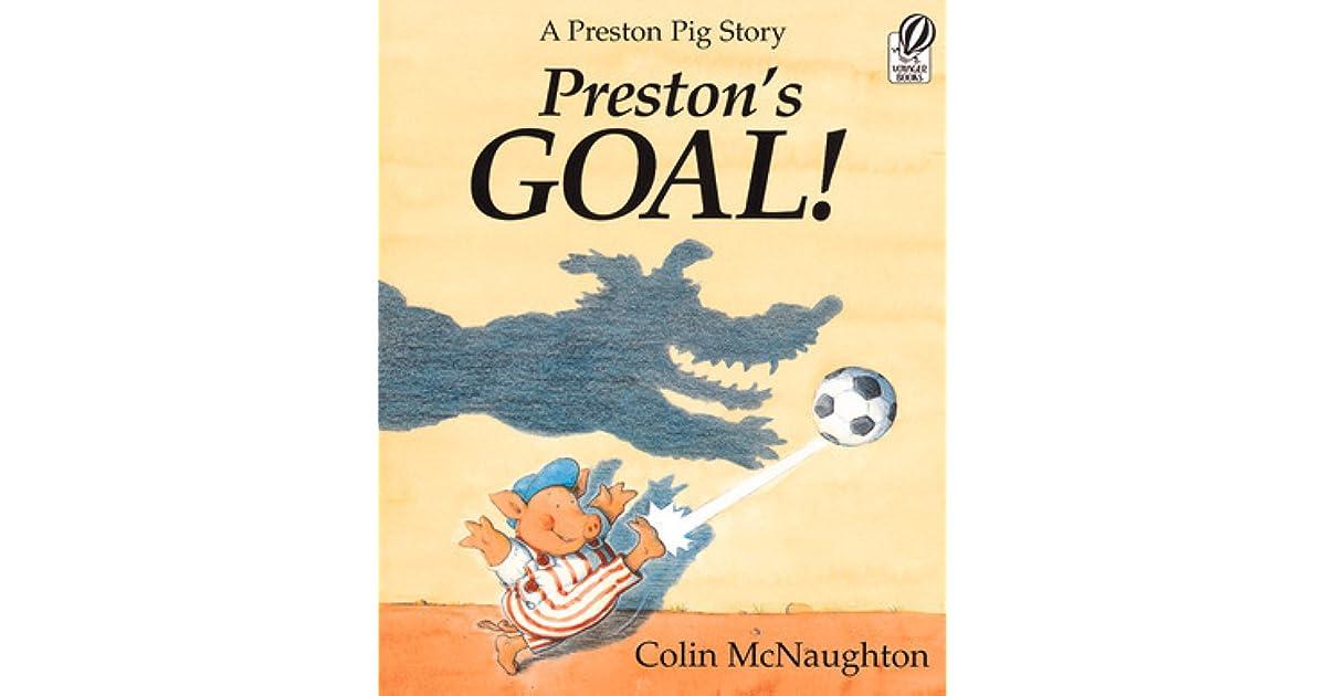 30f64d8c6d Preston s Goal!  A Preston Pig Story by Colin McNaughton