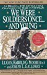 We Were Soldiers Once... and Young: Ia Drang - The Battle that Changed the War in Vietnam