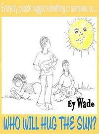 Who Will Hug the Sun