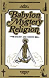 Babylon Mystery Religion: Ancient and Modern