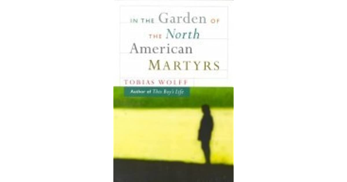 In The Garden Of The North American Martyrs A Collection Of Short Stories By Tobias Wolff