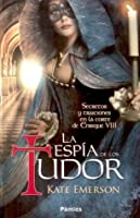 La espía de los Tudor (Secretos de la corte de los Tudor, #1)