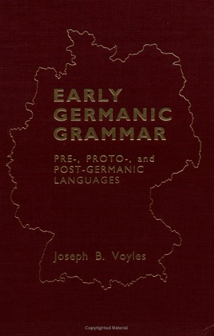 Early Germanic Grammar: Pre-, Proto-, and Post-Germanic Languages